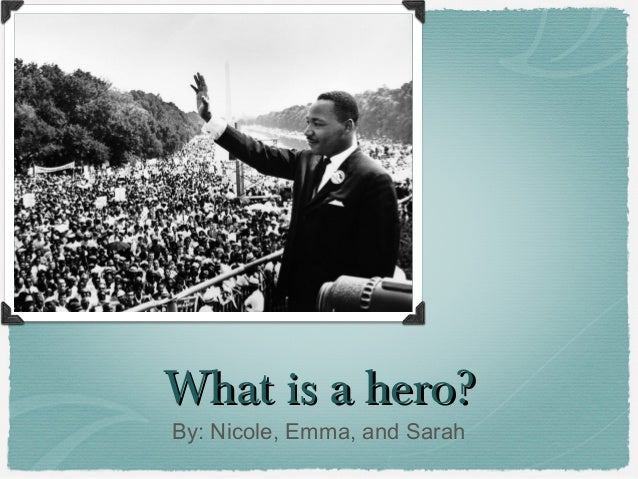 What is a hero? By: Nicole, Emma, and Sarah