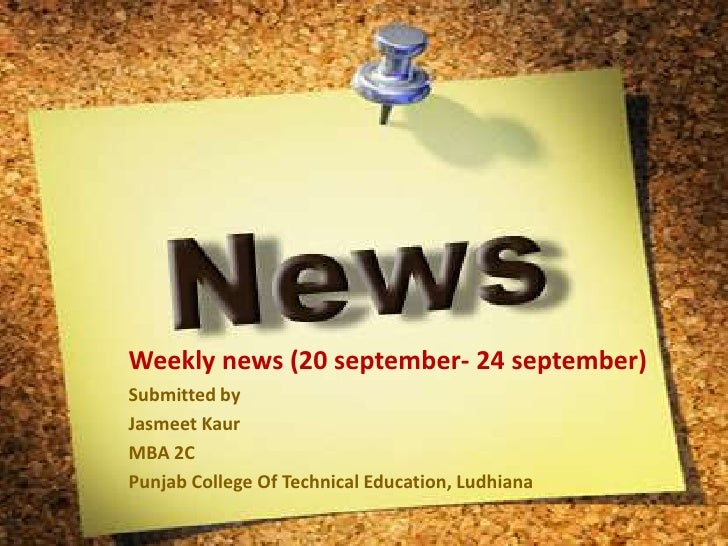 Weekly news (20 september- 24 september)<br />Submitted by<br />JasmeetKaur<br />MBA 2C<br />Punjab College Of Technical E...