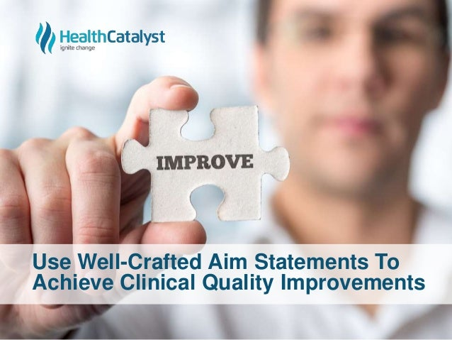 Use Well-Crafted Aim Statements To Achieve Clinical Quality Improvements
