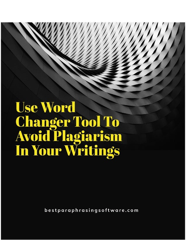 Use Word Changer Tool To Avoid Plagiarism In Your Writings