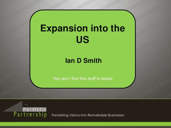 1<br />Expansion into the US<br /> Ian D Smith<br />You don't find this stuff in books<br />Translating Visions into Remar...
