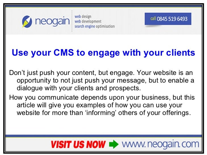 <ul><li>Use your CMS to engage with your clients </li></ul><ul><li>Don't just push your content, but engage. Your website ...