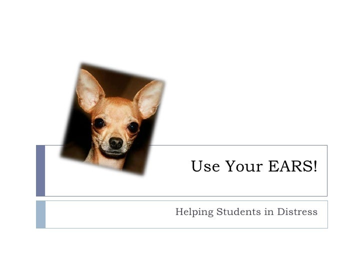 Use Your EARS!Helping Students in Distress