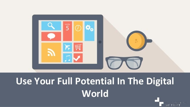 Use Your Full Potential In The Digital World