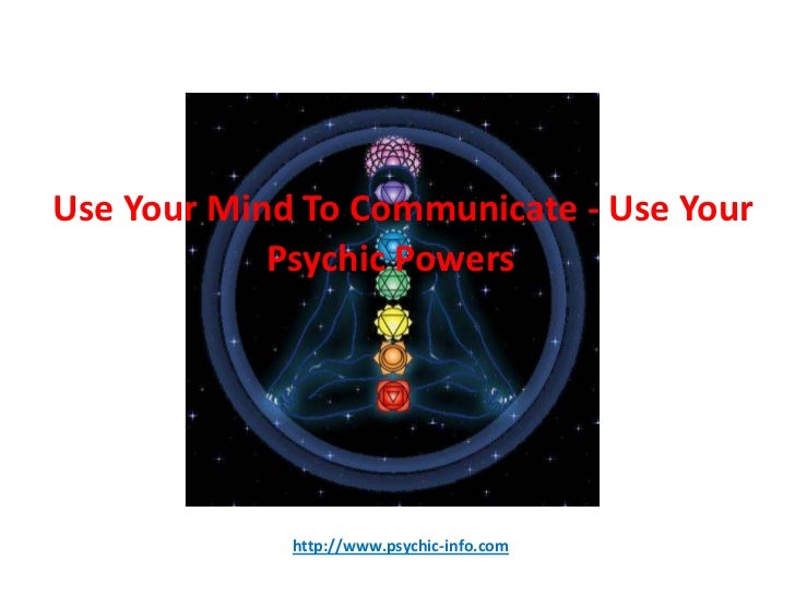 Use Your Mind To Communicate - Use Your            Psychic Powers!             http://www.psychic-info.com