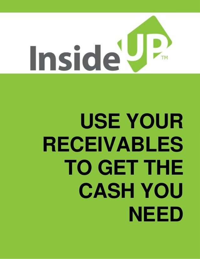 USE YOUR RECEIVABLES TO GET THE CASH YOU NEED