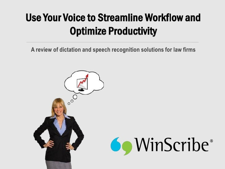 Use Your Voice to Streamline Workflow and           Optimize Productivity  A review of dictation and speech recognition so...