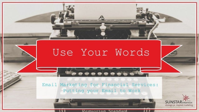 Use Your Words Email Marketing for Financial Services: Putting your Email to Work