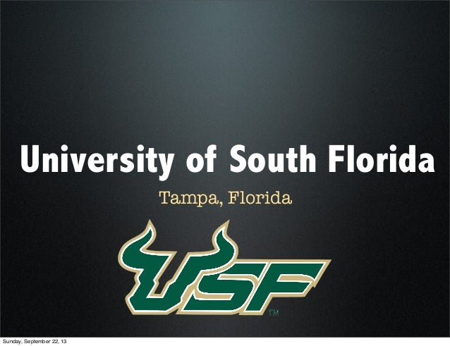 University of South Florida Tampa, Florida Sunday, September 22, 13