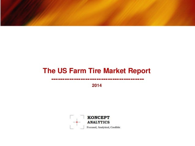 The US Farm Tire Market Report ----------------------------------------- 2014