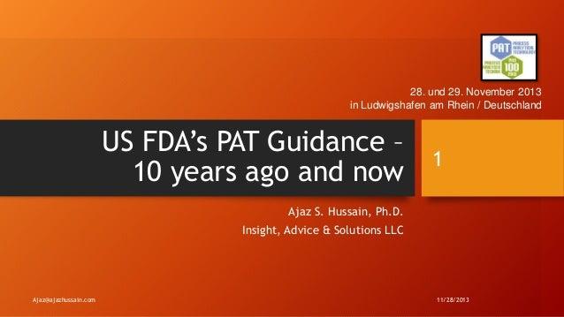 28. und 29. November 2013 in Ludwigshafen am Rhein / Deutschland  US FDA's PAT Guidance – 10 years ago and now  1  Ajaz S....