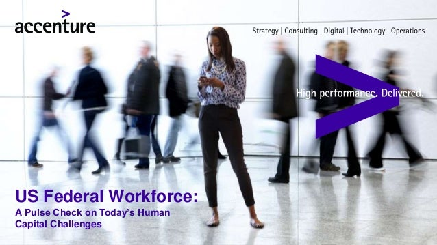Copyright © 2016 Accenture. All rights reserved. US Federal Workforce: A Pulse Check on Today's Human Capital Challenges