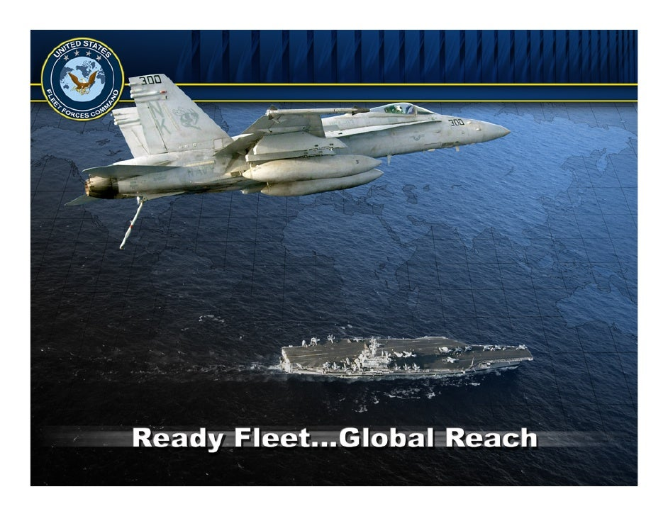 United States Fleet Forces Command   Agenda • Command Mission ………………………………...... 3 • Command Relationships ……………………..……. 4...