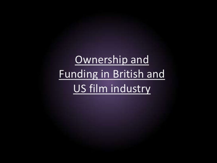 Ownership andFunding in British and  US film industry
