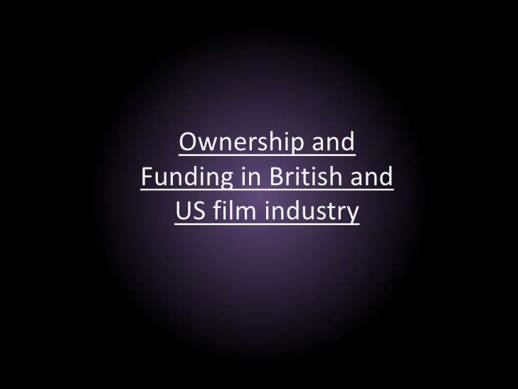 Ownership and Funding in British and US film industry <br />