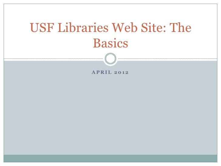 USF Libraries Web Site: The          Basics          APRIL 2012