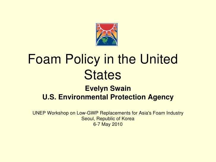 Foam Policy in the United         States                 Evelyn Swain     U.S. Environmental Protection Agency  UNEP Works...