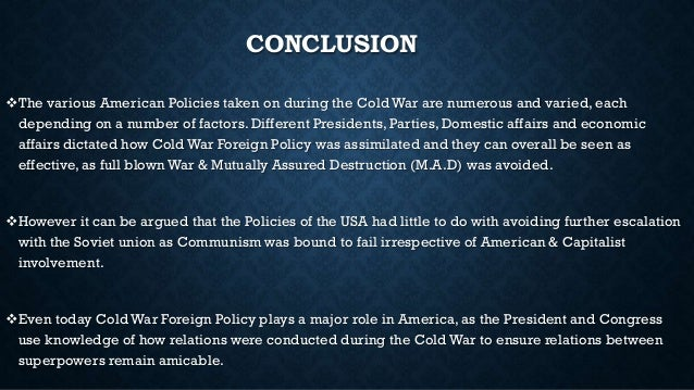 conclusion on the cold war In 1985 the cold war seemed like it was an established fact of life in europe, with two armed camps still facing each other across the iron curtain.