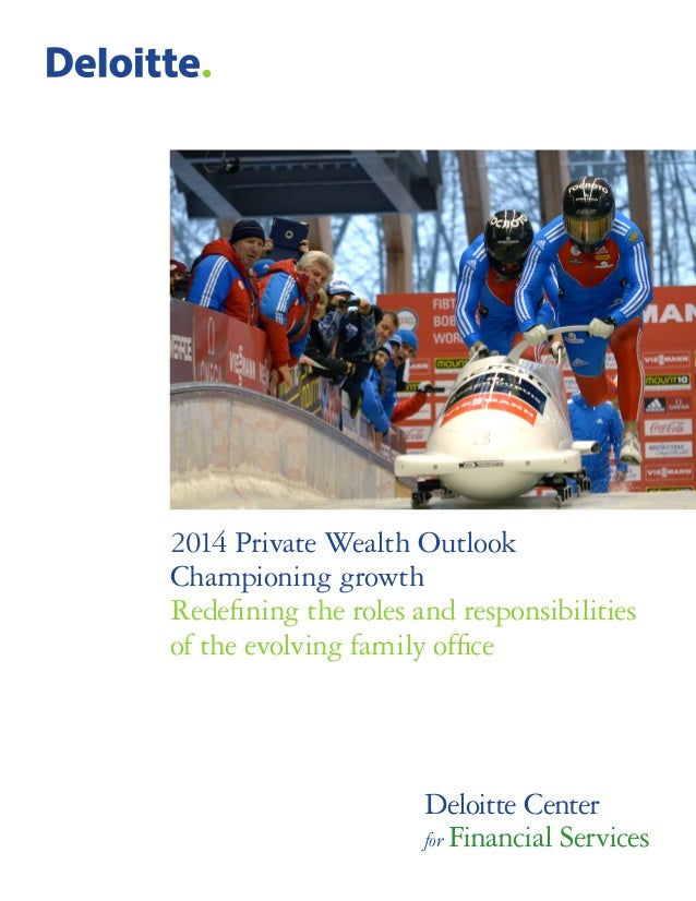 2014 Private Wealth Outlook Championing growth Redefining the roles and responsibilities of the evolving family office Del...