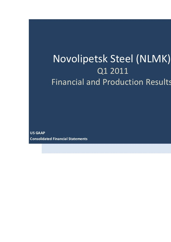 Novolipetsk Steel (NLMK)                        Q1 2011            Financial and Production ResultsUS GAAPConsolidated Fin...