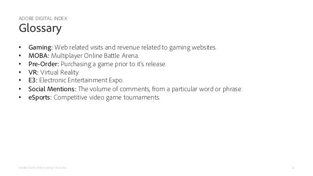 12 • Gaming: Web related visits and revenue related to gaming websites. • MOBA: Multiplayer Online Battle Arena. • Pre-Ord...