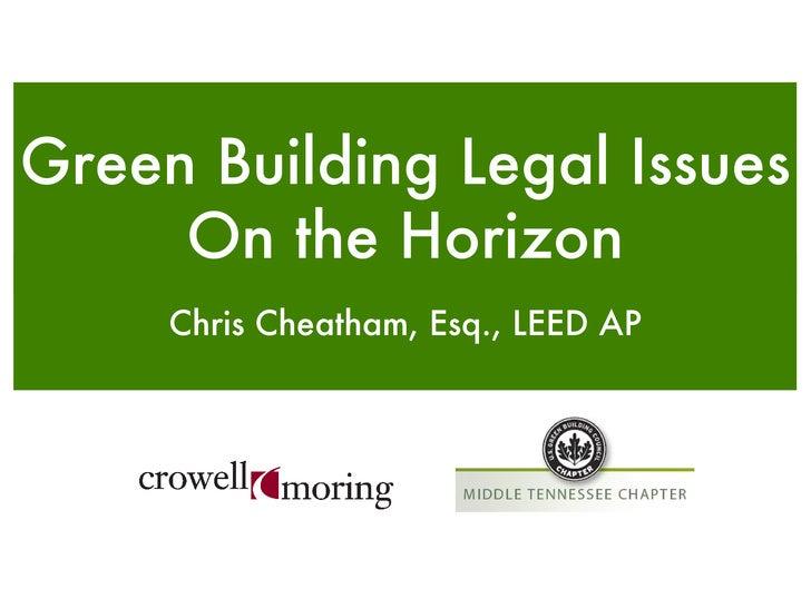 <ul><li>Chris Cheatham, Esq., LEED AP </li></ul>Green Building Legal Issues On the Horizon