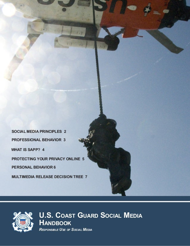 U.S. Coast Guard Social Media Handbook Responsible Use of Social Media SOCIAL MEDIA PRINCIPLES 2 PROFESSIONAL BEHAVIOR 3 P...