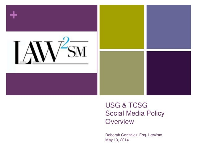 +  USG & TCSG  Social Media Policy  Overview  Deborah Gonzalez, Esq. Law2sm  May 13, 2014