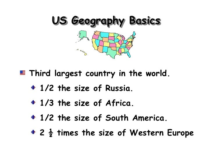 US Geography BasicsThird largest country in the world.  1/2 the size of Russia.  1/3 the size of Africa.  1/2 the size of ...