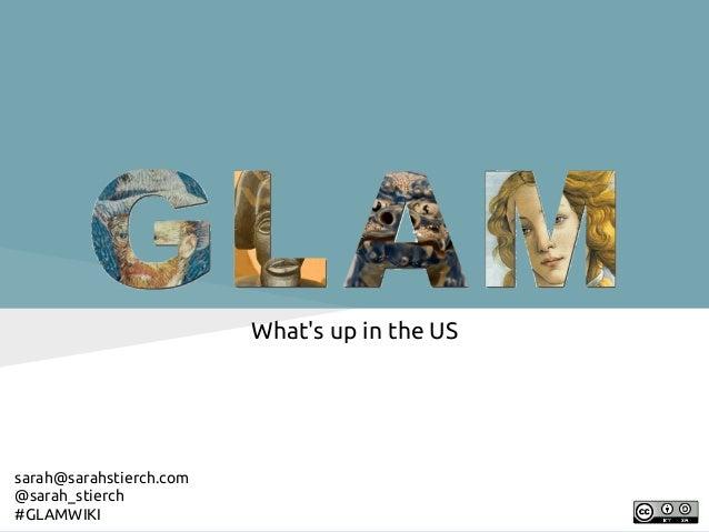 Whats up in the USsarah@sarahstierch.com@sarah_stierch#GLAMWIKI