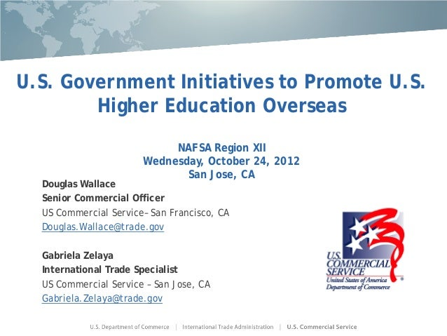 U.S. Government Initiatives to Promote U.S.        Higher Education Overseas                            NAFSA Region XII  ...