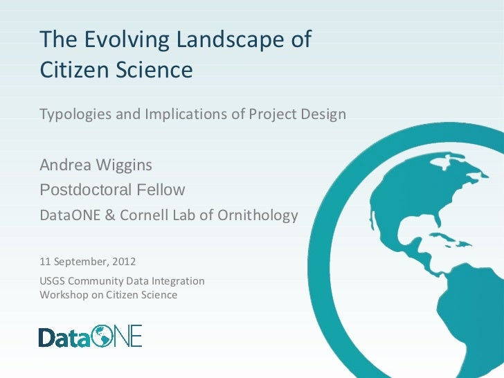 The Evolving Landscape ofCitizen ScienceTypologies and Implications of Project DesignAndrea WigginsPostdoctoral FellowData...