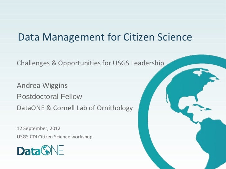 Data Management for Citizen ScienceChallenges & Opportunities for USGS LeadershipAndrea WigginsPostdoctoral FellowDataONE ...
