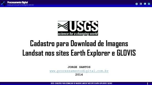 USGS: CADASTRO PARA DOWNLOAD DE IMAGENS LANDSAT NOS SITES EARTH EXPLORER E GLOVIS  Processamento Digital  www.processament...
