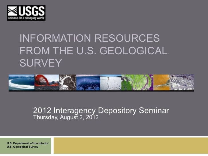 INFORMATION RESOURCES         FROM THE U.S. GEOLOGICAL         SURVEY                   2012 Interagency Depository Semina...