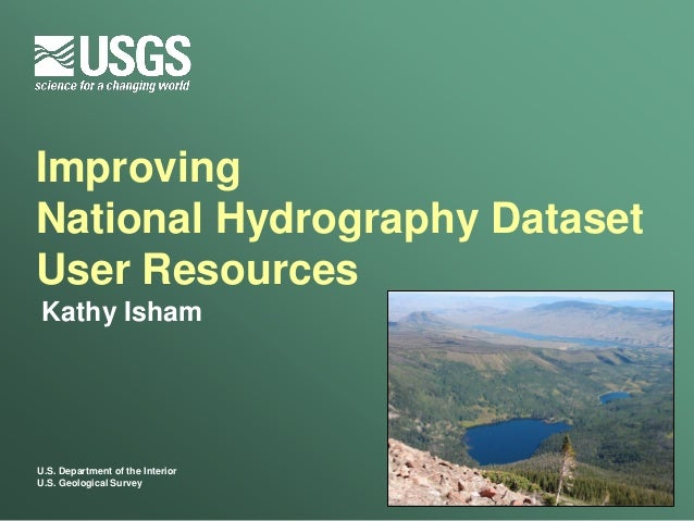 ImprovingNational Hydrography DatasetUser ResourcesKathy IshamU.S. Department of the InteriorU.S. Geological Survey