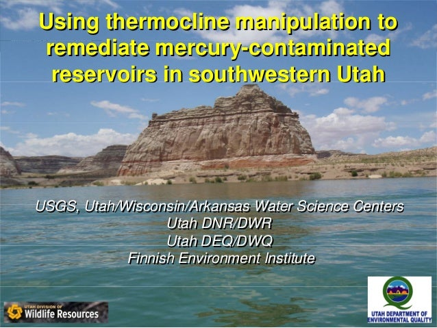 Using thermocline manipulation to remediate mercury-contaminated reservoirs in southwestern Utah Using thermocline manipul...
