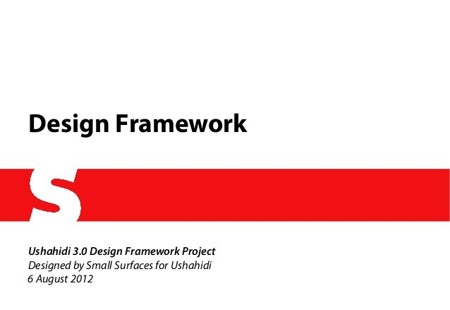 Design FrameworkUshahidi 3.0 Design Framework ProjectDesigned by Small Surfaces for Ushahidi6 August 2012