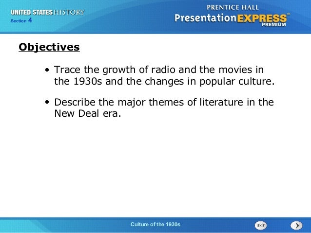 Section  4  Objectives • Trace the growth of radio and the movies in the 1930s and the changes in popular culture. • Descr...