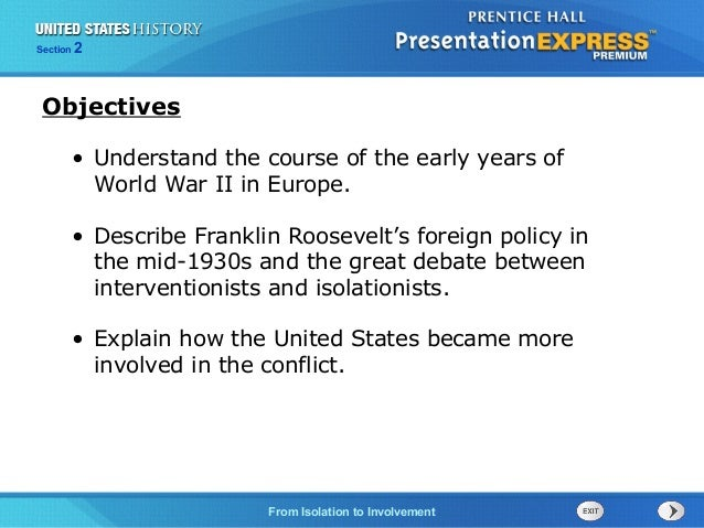 Section  2  Objectives • Understand the course of the early years of World War II in Europe. • Describe Franklin Roosevelt...
