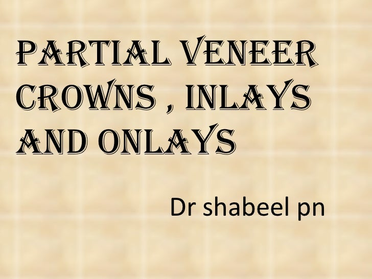 Partial Veneer Crowns , Inlays and Onlays Dr shabeel pn