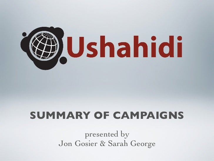 SUMMARY OF CAMPAIGNS         presented by   Jon Gosier & Sarah George