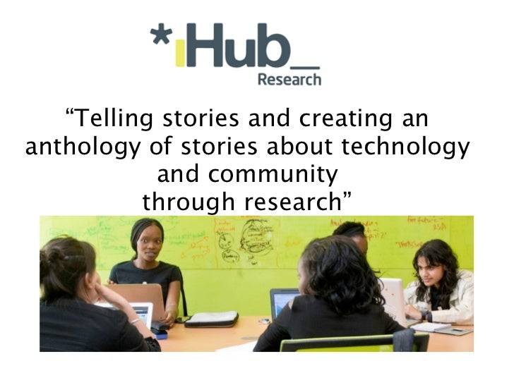 """""""Telling stories and creating ananthology of stories about technology           and community          through research"""""""