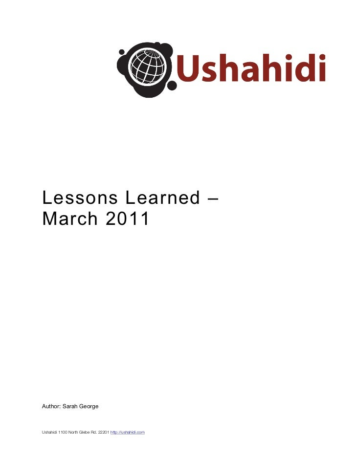 Lessons Learned –March 2011Author: Sarah GeorgeUshahidi 1100 North Glebe Rd. 22201 http://ushahidi.com