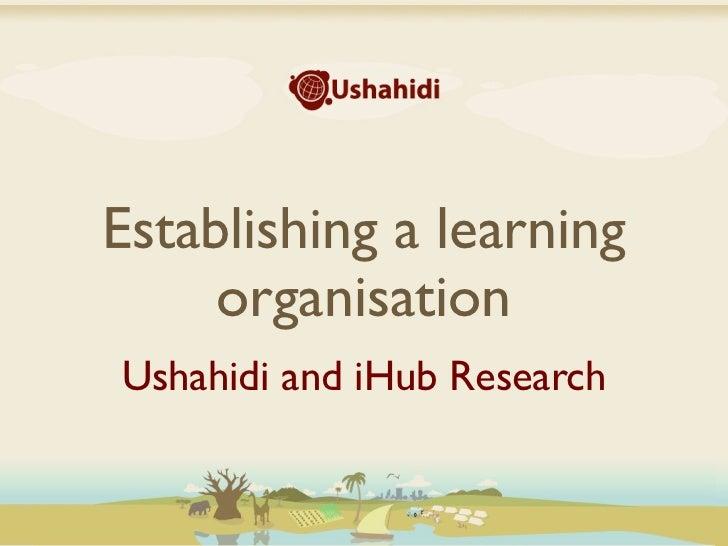 Establishing a learning     organisationUshahidi and iHub Research