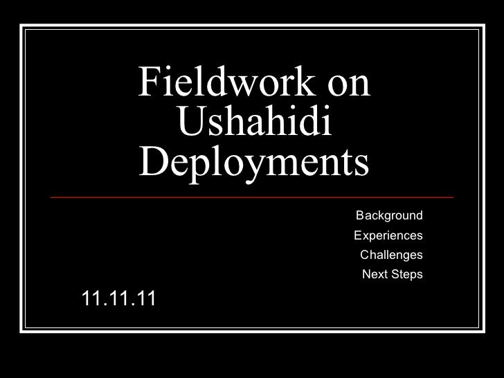 Fieldwork on       Ushahidi     Deployments                Background                Experiences                Challenges...