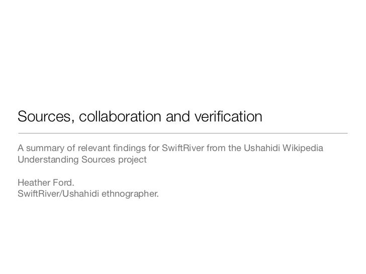 Sources, collaboration and verificationA summary of relevant findings for SwiftRiver from the Ushahidi WikipediaUnderstandin...