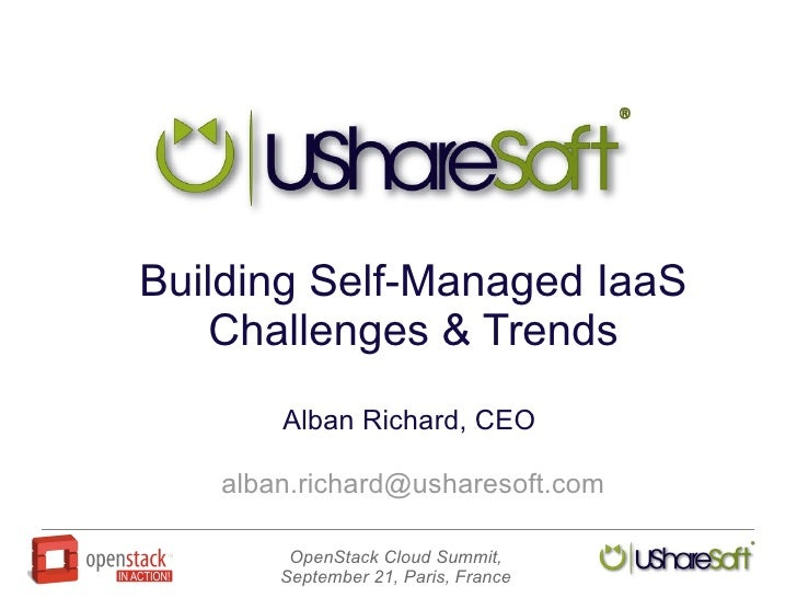 Building Self-Managed IaaS    Challenges & Trends       Alban Richard, CEO   alban.richard@usharesoft.com        OpenStack...