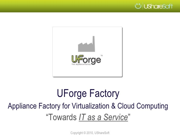 "UForge FactoryAppliance Factory for Virtualization & Cloud Computing            ""Towards IT as a Service""                 ..."