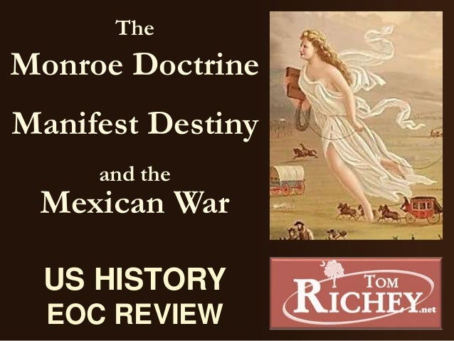 manifest destiny and the mexican war 06052018 manifest destiny was a cause of the civil war, although not that big basically, it was the thought that the usa deserved to expand all the way to the.